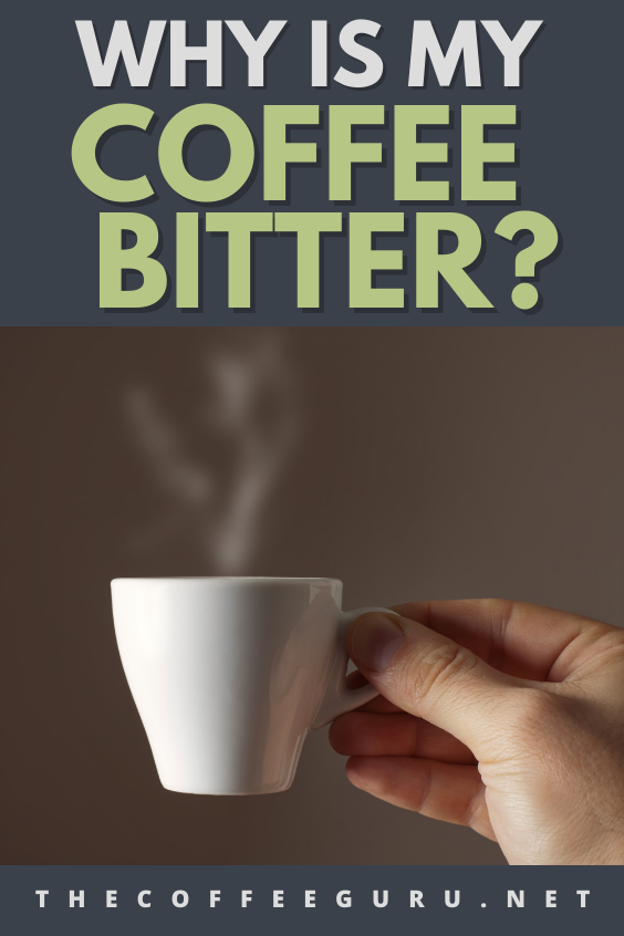 WHY IS MY COFFEE BITTER?